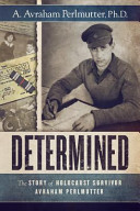 Determined  The Story of Holocaust Survivor Avraham Perlmutter