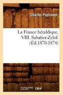 La France Heraldique. VIII. Sabatier-Zylof. (Ed.1870-1874)