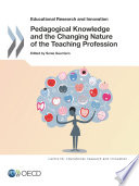 Educational Research and Innovation Pedagogical Knowledge and the Changing Nature of the Teaching Profession
