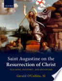 Saint Augustine On The Resurrection Of Christ : hippo, this work provides the first...