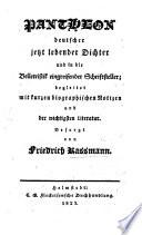 Pantheon deutscher jetzt lebender Dichter und in die Belletristik eingreifender Schriftsteller  begleitet mit kurzen biographischen Notizen und der wichtigsten Literatur  Besorgt von F  Rassmann