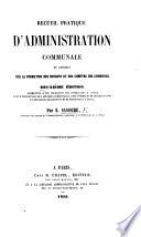 Recueil pratique d administration communale et conseils sur la formation des budgets et des comptes des communes  Deuxi  me   dition