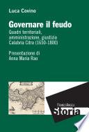 Governare il feudo  Quadri territoriali  amministrazione  giustizia Calabria Citra  1650 1800