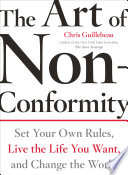 The Art of Non-Conformity: Set Your Own Rules, Live the Life You Want, and Change the World