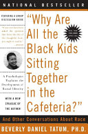 Why are all the black kids sitting together in the cafeteria? : and other conversations about race /