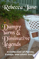 Dumpy Yarns   Diminutive Legends  A Collection of Poems  Essays  and Short Stories