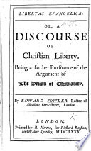 Libertas evangelica  or  a discourse of Christian liberty  being a farther pursuance of the argument of The design of Christianity