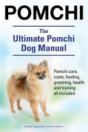 Pomchi The Ultimate Pomchi Dog Manual Pomchi Care Costs Feeding Grooming Health And Training All Included