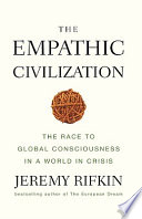 The Empathic Civilization The Race to Global Consciousness in a World in Crisis