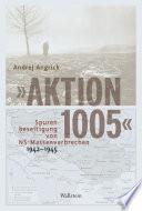 """""""Aktion 1005"""" - Spurenbeseitigung von NS-Massenverbrechen 1942 - 1945"""
