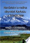 Manželství a rodina obyvatel Kavkazu a Střední Asie: Manželství a rodina Kazachů, turkmenských Belúdžů a Kyrgyzů.