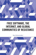 Free Software, the Internet, and Global Communities of Resistance Hacking the Global
