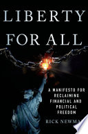 Liberty for all : a manifesto for reclaiming financial and political freedom / Rick Newman.