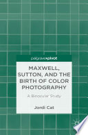 Maxwell, Sutton, and the Birth of Color Photography