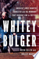 Whitey Bulger  America s Most Wanted Gangster and the Manhunt That Brought Him to Justice