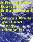 A Free Spirit s Search for Enlightenment 1   All You Are Is Spirit and Energy  Release It