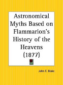 Astronomical Myths Based on Flammarion's History of the Heavens, 1877