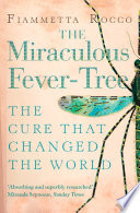 The Miraculous Fever Tree  Malaria  Medicine and the Cure that Changed the World  Text Only
