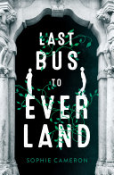 Last Bus To Everland : novel of magic, adventure, and what it means...