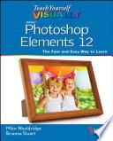 Teach Yourself VISUALLY Photoshop Elements 12