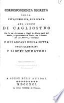 Corrispondenza segreta sulla vita publica e privata del Conte di Cagliostro ... e gli ariani della setta de gl'Illuminati e liberi muratori