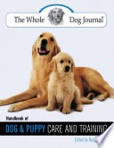 Whole Dog Journal Handbook Of Dog And Puppy Care And Training : care and training, from the...