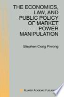 The Economics, Law, and Public Policy of Market Power Manipulation Regulatory And Legal Framework Governing