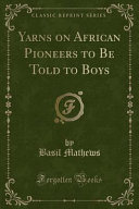 Yarns on African Pioneers to Be Told to Boys  Classic Reprint