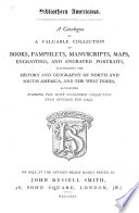Bibliotheca Americana. A Catalogue Of A Valuable Collection Of Books, ... Manuscripts, Maps, ... Illustrating ... America, Etc : ...