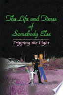 The Life And Times Of Somebody Else