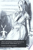 Alice's adventures in Wonderland, by Lewis Carroll. With illustr. by J. Tenniel