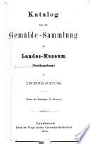 Katalog über die Gemälde-Sammlung in Landes-Museum (Ferdinandeum) zu Innsbruck ...