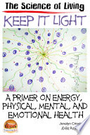 Keep It Light A Primer On Energy Physical Mental And Emotional Health