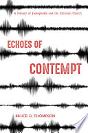 Echoes Of Contempt : the tragic history of the church's relationship...