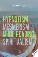 Hypnotism Mesmerism Mind Reading And Spiritualism