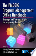 The PMOSIG Program Management Office Handbook : office specific interest group (pmosig) provides practical guidance...