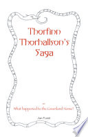 Thorfinn Thorhallson s Saga  Or  What Happened to the Greenland Norse    Being an Account of an Odyssey from Greenland to Byzantium and from Byzantium to the Mississippi   a Novel