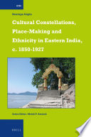 Cultural Constellations, Place-Making And Ethnicity In Eastern India, C. 1850-1927 : by showing how people made places to...