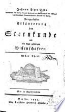 Johann Elert Bode Astronom der Königl. Preuß. Academie der Wissenschaften und Mitglied der Gesellschaft Naturforschender Freunde in Berlin. Kurzgefaßte Erläuterung der Sternkunde und den dazu gehörigen Wissenschaften