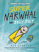 Super Narwhal and Jelly Jolt (A Narwhal and Jelly Book #2) Book