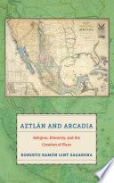 Aztl  n and Arcadia