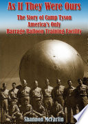 As If They Were Ours  The Story of Camp Tyson   America s Only Barrage Balloon Training Facility