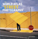 The World Atlas of Street Photography / Jackie Higgins &#59; foreword by Max Kozloff.