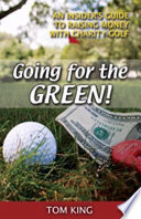 Going for the Green An Insider's Guide to Raising Money with Charity Golf