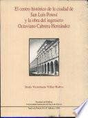 El Centro Hist  rico de la ciudad de San Luis Potos   y la obra del ingeniero Octaviano Cabrera Hern  ndez