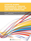 Cognitive Hearing Mechanisms Of Language Understanding Short And Long Term Perspectives