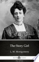 The Story Girl by L  M  Montgomery  Illustrated