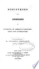 Discourses And Addresses On Subjects Of American History Arts And Literature