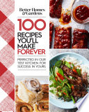 Better Homes and Gardens 100 Recipes You ll Make Forever