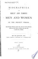 Biographies of Great and Famous Men and Women of the Present Period ...